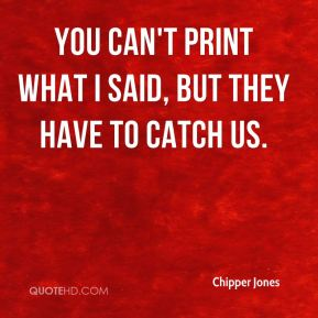 Chipper Jones - You can't print what I said, but they have to catch us.