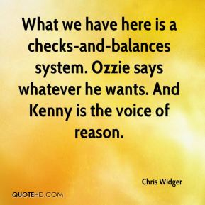 Chris Widger - What we have here is a checks-and-balances system. Ozzie says whatever he wants. And Kenny is the voice of reason.