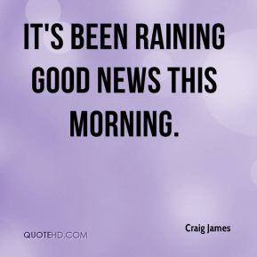 It's been raining good news this morning.