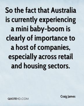 Craig James - So the fact that Australia is currently experiencing a mini baby-boom is clearly of importance to a host of companies, especially across retail and housing sectors.