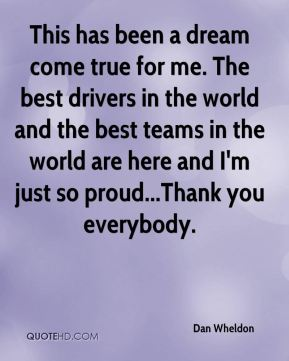 This has been a dream come true for me. The best drivers in the world and the best teams in the world are here and I'm just so proud...Thank you everybody.