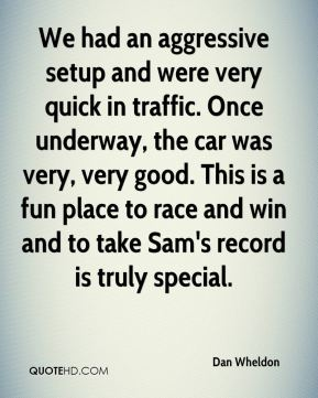 Dan Wheldon - We had an aggressive setup and were very quick in traffic. Once underway, the car was very, very good. This is a fun place to race and win and to take Sam's record is truly special.