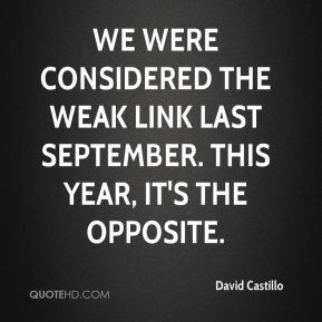 David Castillo - We were considered the weak link last September. This year, it's the opposite.