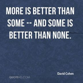 More is better than some -- and some is better than none.