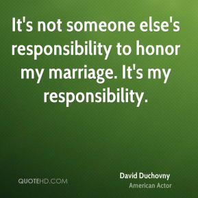 It's not someone else's responsibility to honor my marriage. It's my responsibility.