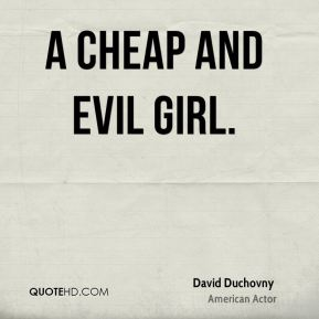 A CHEAP AND EVIL GIRL.