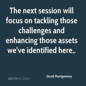 The next session will focus on tackling those challenges and enhancing those assets we've identified here.