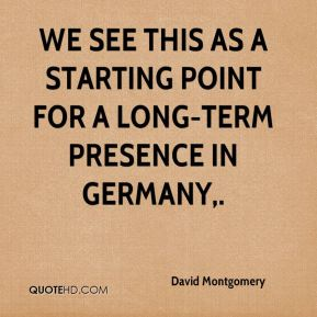 We see this as a starting point for a long-term presence in Germany.