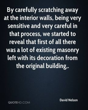 David Nelson - By carefully scratching away at the interior walls, being very sensitive and very careful in that process, we started to reveal that first of all there was a lot of existing masonry left with its decoration from the original building.