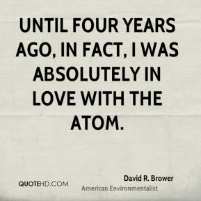Until four years ago, in fact, I was absolutely in love with the atom.
