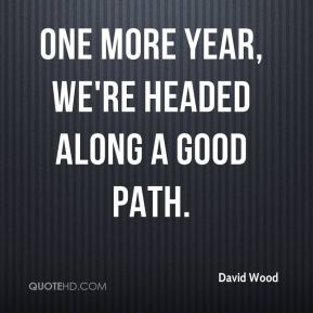 One more year, we're headed along a good path.