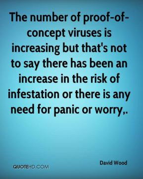 David Wood - The number of proof-of-concept viruses is increasing but that's not to say there has been an increase in the risk of infestation or there is any need for panic or worry.
