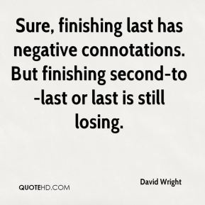 Sure, finishing last has negative connotations. But finishing second-to-last or last is still losing.