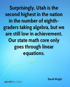 Surprisingly, Utah is the second highest in the nation in the number of eighth-graders taking algebra, but we are still low in achievement. Our state math core only goes through linear equations.