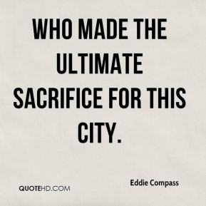 Eddie Compass - who made the ultimate sacrifice for this city.