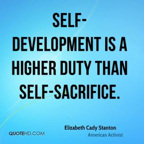 Self-development is a higher duty than self-sacrifice.