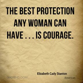 The best protection any woman can have . . . is courage.