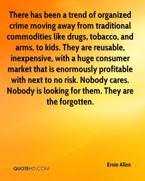There has been a trend of organized crime moving away from traditional commodities like drugs, tobacco, and arms, to kids. They are reusable, inexpensive, with a huge consumer market that is enormously profitable with next to no risk. Nobody cares. Nobody is looking for them. They are the forgotten.