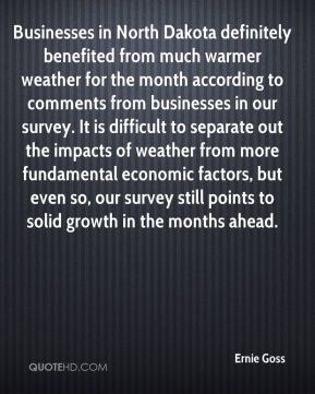 Ernie Goss - Businesses in North Dakota definitely benefited from much warmer weather for the month according to comments from businesses in our survey. It is difficult to separate out the impacts of weather from more fundamental economic factors, but even so, our survey still points to solid growth in the months ahead.