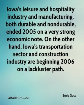 Ernie Goss - Iowa's leisure and hospitality industry and manufacturing, both durable and nondurable, ended 2005 on a very strong economic note. On the other hand, Iowa's transportation sector and construction industry are beginning 2006 on a lackluster path.