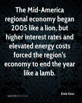 Ernie Goss - The Mid-America regional economy began 2005 like a lion, but higher interest rates and elevated energy costs forced the region's economy to end the year like a lamb.
