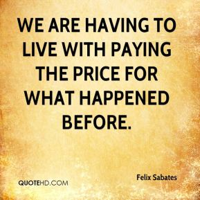 Felix Sabates - We are having to live with paying the price for what happened before.