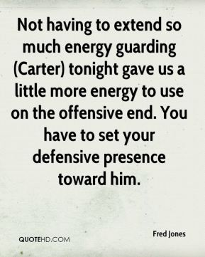 Not having to extend so much energy guarding (Carter) tonight gave us a little more energy to use on the offensive end. You have to set your defensive presence toward him.