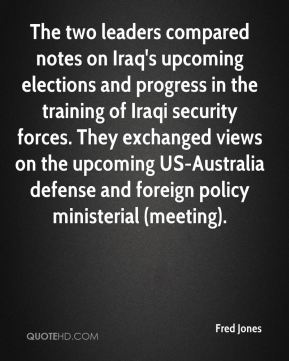 The two leaders compared notes on Iraq's upcoming elections and progress in the training of Iraqi security forces. They exchanged views on the upcoming US-Australia defense and foreign policy ministerial (meeting).