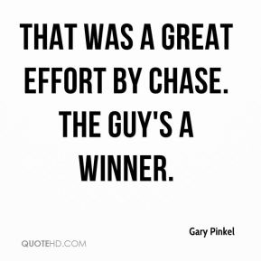 That was a great effort by Chase. The guy's a winner.