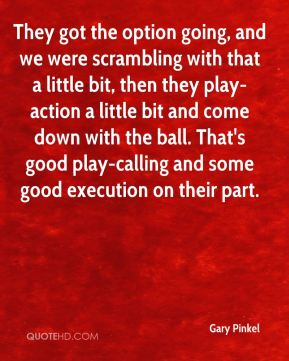 They got the option going, and we were scrambling with that a little bit, then they play-action a little bit and come down with the ball. That's good play-calling and some good execution on their part.