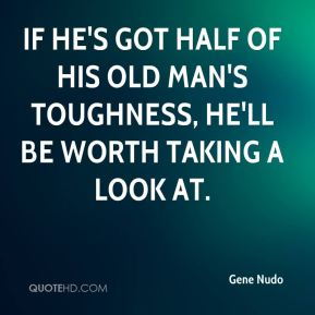 Gene Nudo - If he's got half of his old man's toughness, he'll be worth taking a look at.