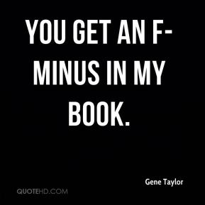You get an F-minus in my book.