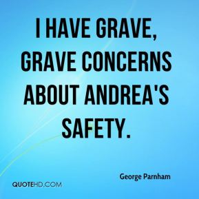 George Parnham - I have grave, grave concerns about Andrea's safety.