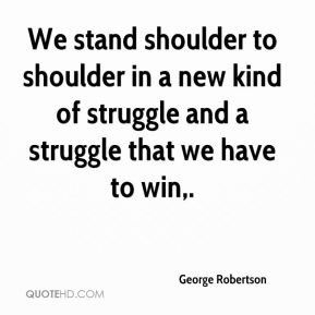 George Robertson - We stand shoulder to shoulder in a new kind of struggle and a struggle that we have to win.