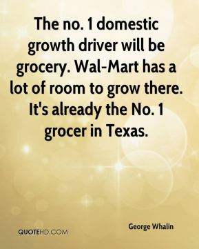 The no. 1 domestic growth driver will be grocery. Wal-Mart has a lot of room to grow there. It's already the No. 1 grocer in Texas.