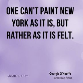 One can't paint New York as it is, but rather as it is felt.