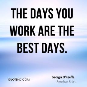 The days you work are the best days.