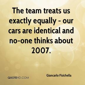 Giancarlo Fisichella - The team treats us exactly equally - our cars are identical and no-one thinks about 2007.