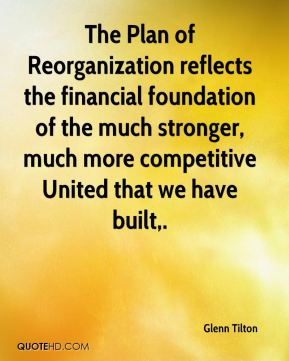 The Plan of Reorganization reflects the financial foundation of the much stronger, much more competitive United that we have built.