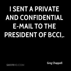 Greg Chappell - I sent a private and confidential e-mail to the president of BCCI.