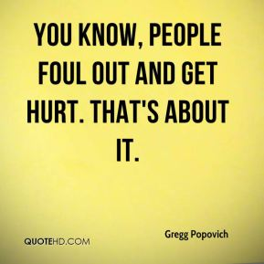 You know, people foul out and get hurt. That's about it.