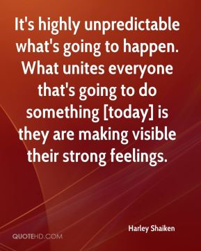 It's highly unpredictable what's going to happen. What unites everyone that's going to do something [today] is they are making visible their strong feelings.