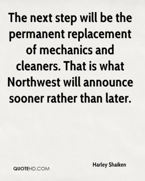 The next step will be the permanent replacement of mechanics and cleaners. That is what Northwest will announce sooner rather than later.
