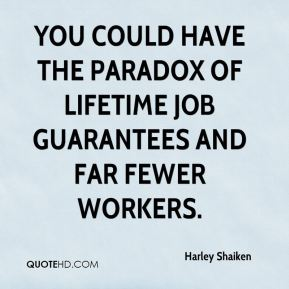 You could have the paradox of lifetime job guarantees and far fewer workers.