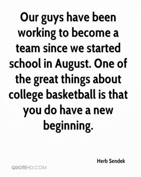 Our guys have been working to become a team since we started school in August. One of the great things about college basketball is that you do have a new beginning.