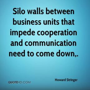 Howard Stringer - Silo walls between business units that impede cooperation and communication need to come down.