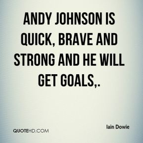 Iain Dowie - Andy Johnson is quick, brave and strong and he will get goals.