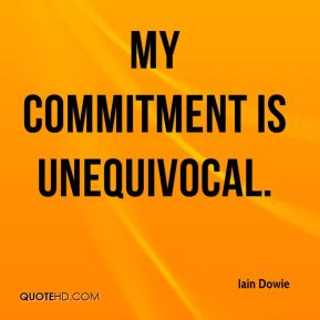 My commitment is unequivocal.