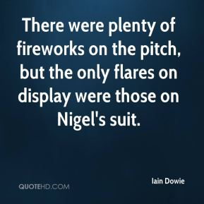 There were plenty of fireworks on the pitch, but the only flares on display were those on Nigel's suit.