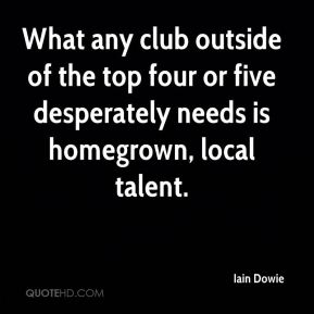 What any club outside of the top four or five desperately needs is homegrown, local talent.